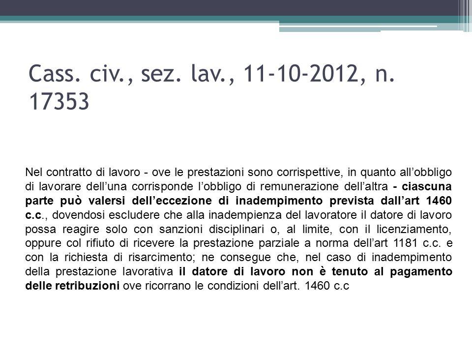 Cass. civ., sez. lav., 11-10-2012, n. 17353 Nel contratto di lavoro - ove le prestazioni sono corrispettive, in quanto all'obbligo di lavorare dell'un