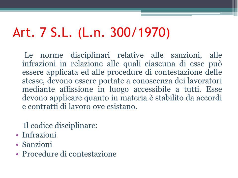 Art. 7 S.L. (L.n. 300/1970) Le norme disciplinari relative alle sanzioni, alle infrazioni in relazione alle quali ciascuna di esse può essere applicat