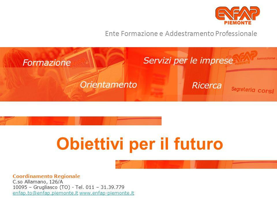 Coordinamento Regionale C.so Allamano, 126/A 10095 – Grugliasco (TO) - Tel. 011 – 31.39.779 enfap.to@enfap.piemonte.itenfap.to@enfap.piemonte.it www.e