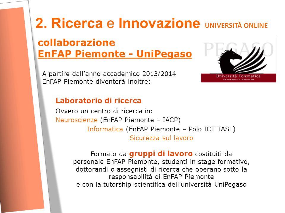 2. Ricerca e Innovazione UNIVERSITÀ ONLINE collaborazione EnFAP Piemonte - UniPegaso A partire dall'anno accademico 2013/2014 EnFAP Piemonte diventerà