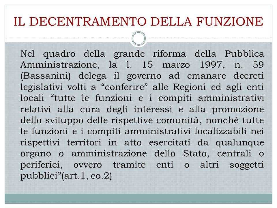 IL DECENTRAMENTO DELLA FUNZIONE Nel quadro della grande riforma della Pubblica Amministrazione, la l. 15 marzo 1997, n. 59 (Bassanini) delega il gover