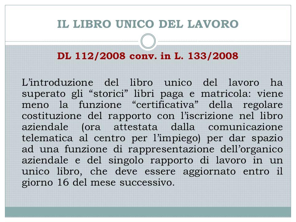 """IL LIBRO UNICO DEL LAVORO DL 112/2008 conv. in L. 133/2008 L'introduzione del libro unico del lavoro ha superato gli """"storici"""" libri paga e matricola:"""
