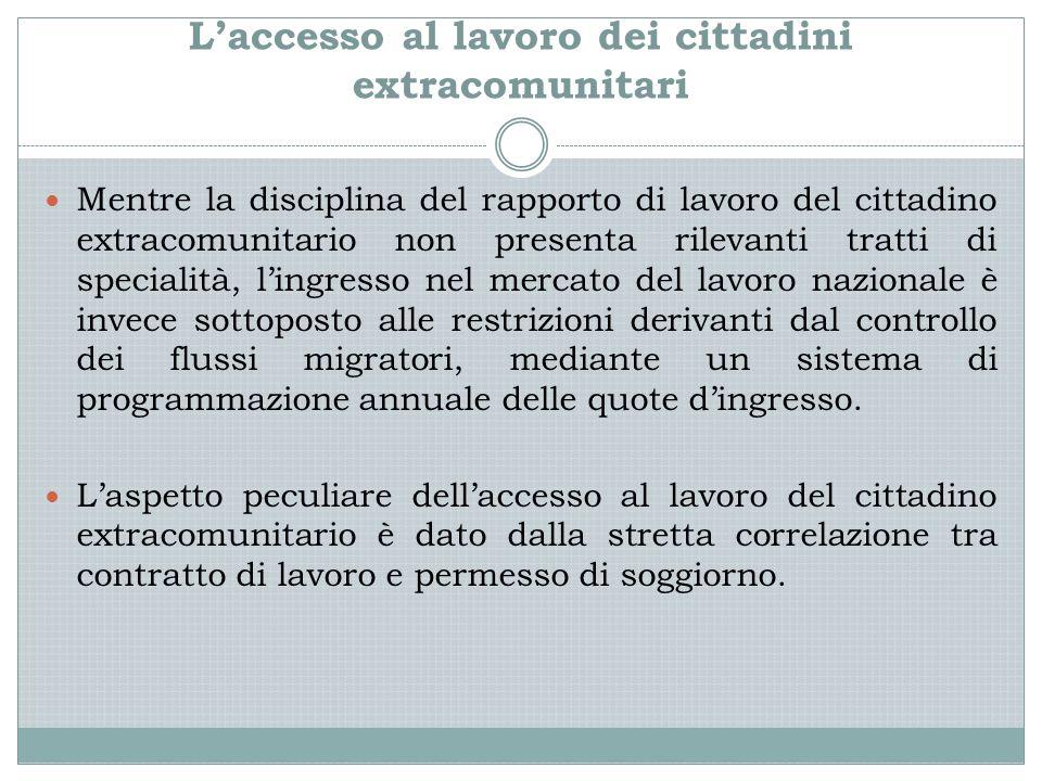 L'accesso al lavoro dei cittadini extracomunitari Mentre la disciplina del rapporto di lavoro del cittadino extracomunitario non presenta rilevanti tr