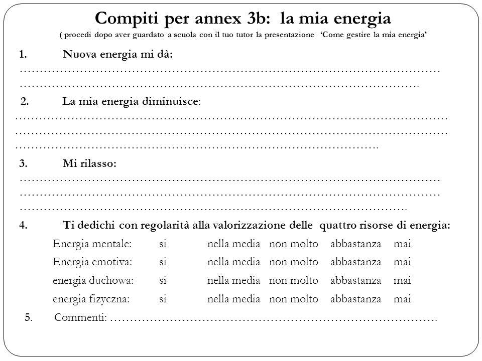 Compiti per annex 3b: la mia energia ( procedi dopo aver guardato a scuola con il tuo tutor la presentazione 'Come gestire la mia energia' 1.Nuova ene
