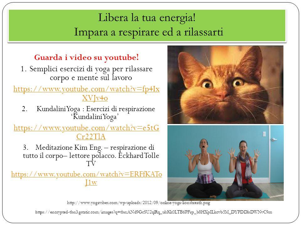 Libera la tua energia! Impara a respirare ed a rilassarti Guarda i video su youtube! 1.Semplici esercizi di yoga per rilassare corpo e mente sul lavor