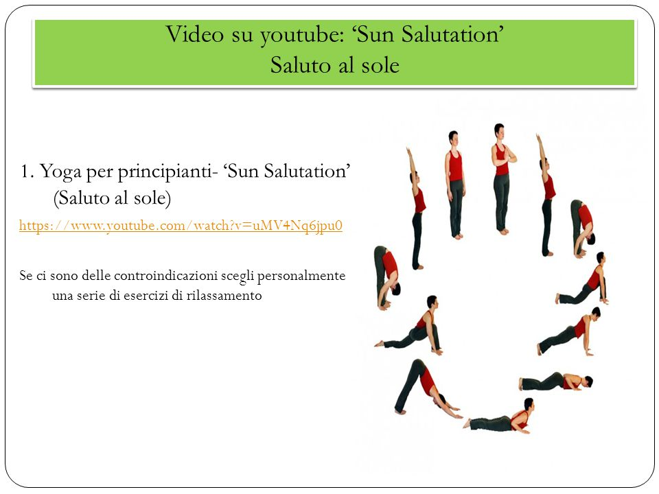 Video su youtube: 'Sun Salutation' Saluto al sole 1. Yoga per principianti- 'Sun Salutation' (Saluto al sole) https://www.youtube.com/watch?v=uMV4Nq6j