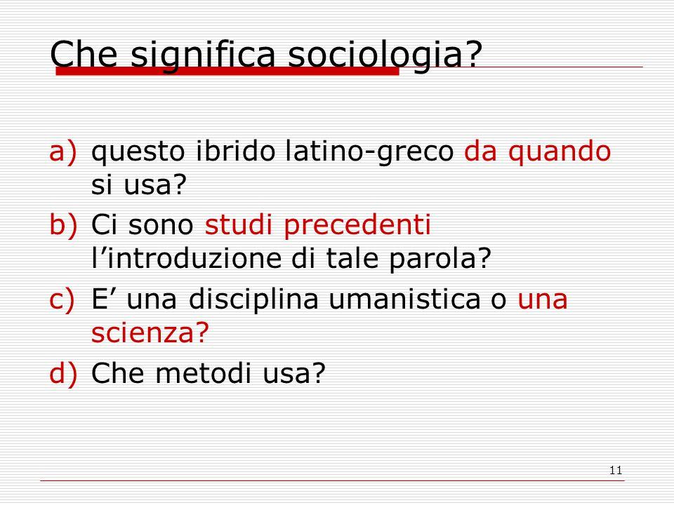 11 Che significa sociologia. a)questo ibrido latino-greco da quando si usa.