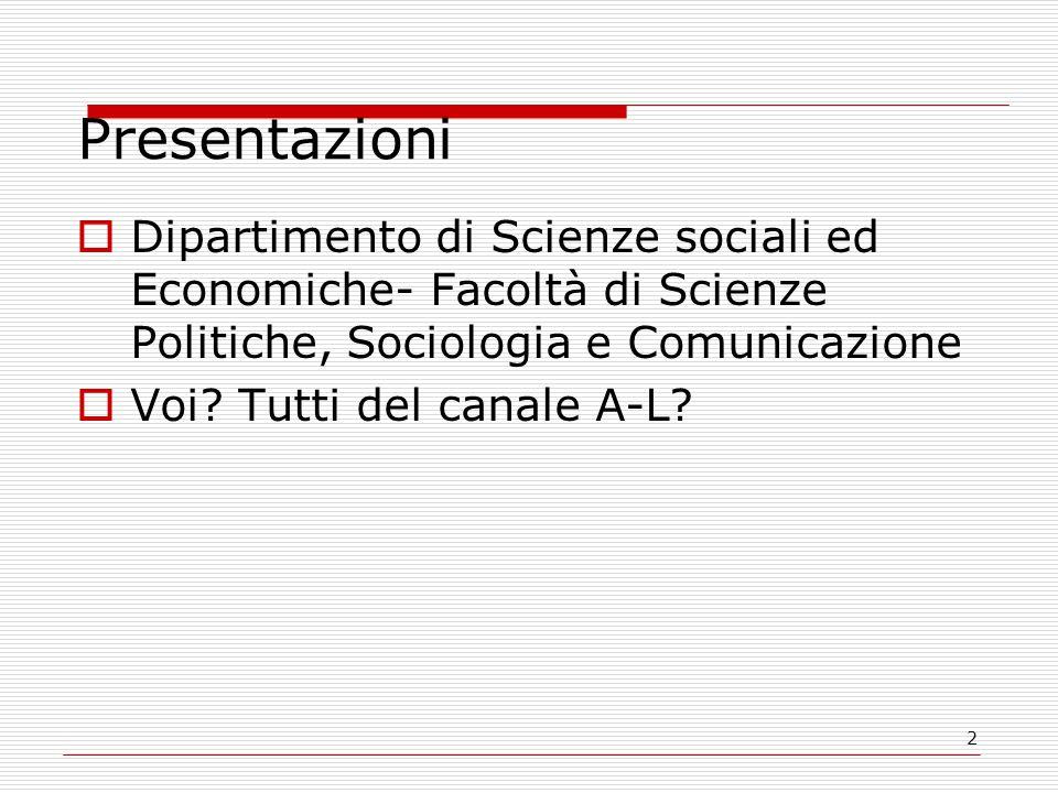 2 Presentazioni  Dipartimento di Scienze sociali ed Economiche- Facoltà di Scienze Politiche, Sociologia e Comunicazione  Voi? Tutti del canale A-L?