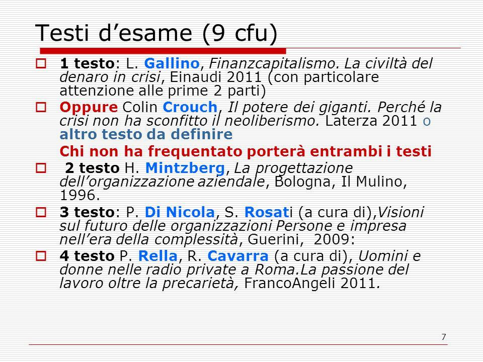 7 Testi d'esame (9 cfu)  1 testo: L. Gallino, Finanzcapitalismo. La civiltà del denaro in crisi, Einaudi 2011 (con particolare attenzione alle prime
