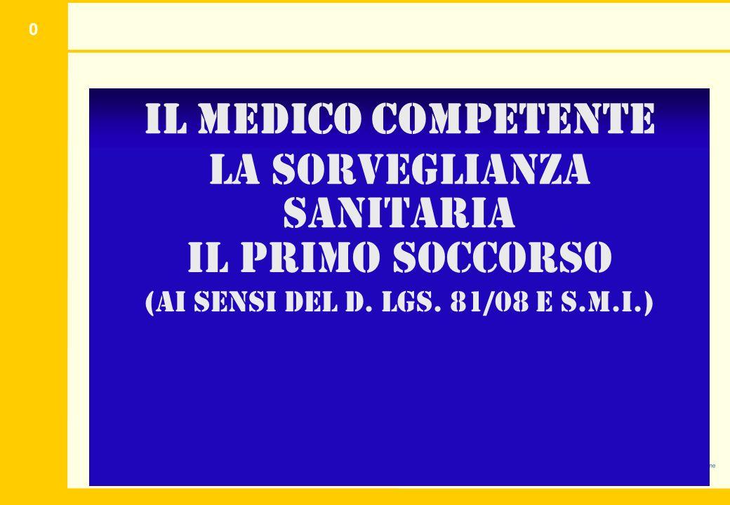 0 Il medico competente La sorveglianza sanitaria Il Primo Soccorso (ai sensi del d. lgs. 81/08 e s.m.i.)