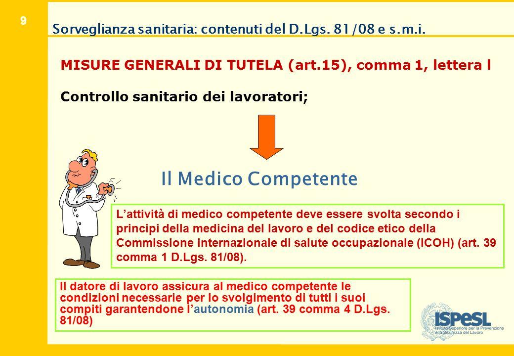 9 Sorveglianza sanitaria: contenuti del D.Lgs. 81/08 e s.m.i. MISURE GENERALI DI TUTELA (art.15), comma 1, lettera l Controllo sanitario dei lavorator