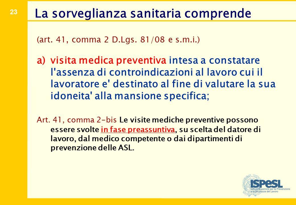 23 (art. 41, comma 2 D.Lgs. 81/08 e s.m.i.) a)visita medica preventiva intesa a constatare l'assenza di controindicazioni al lavoro cui il lavoratore