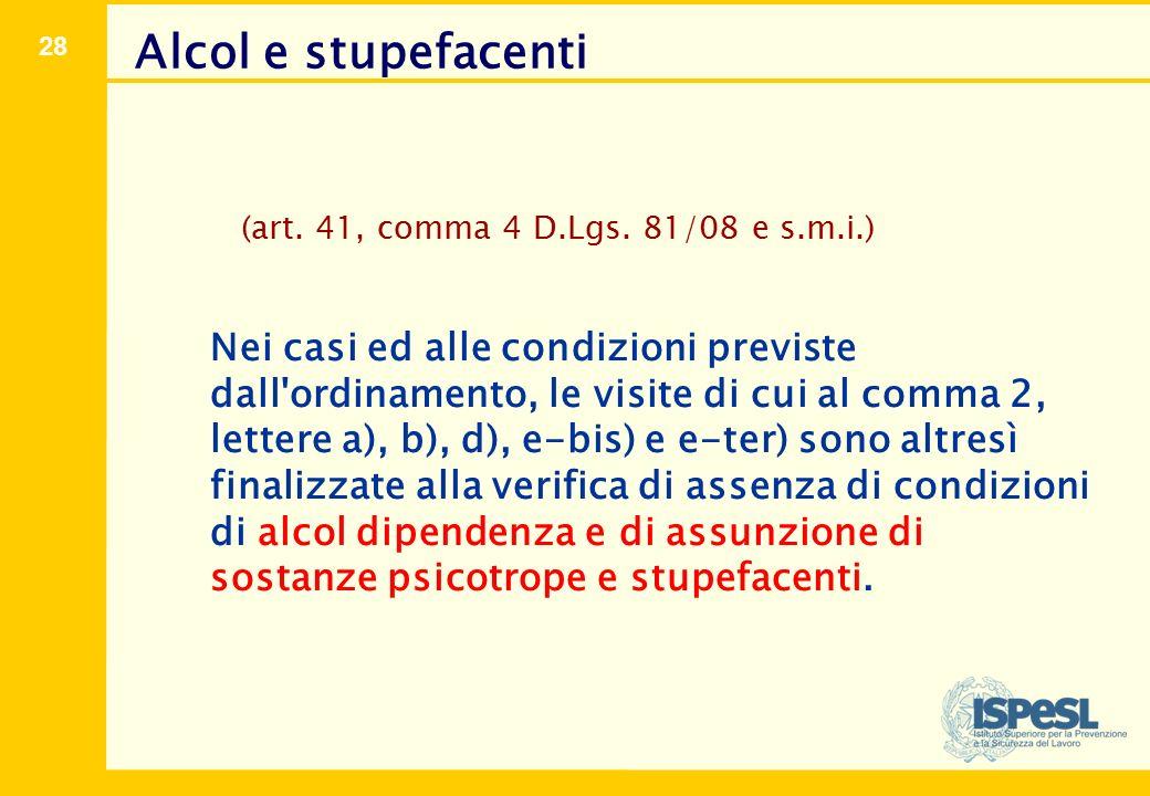 28 (art. 41, comma 4 D.Lgs. 81/08 e s.m.i.) Nei casi ed alle condizioni previste dall'ordinamento, le visite di cui al comma 2, lettere a), b), d), e-