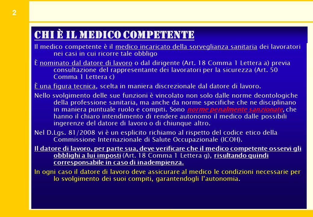 2 Chi è il medico competente Il medico competente è il medico incaricato della sorveglianza sanitaria dei lavoratori nei casi in cui ricorre tale obbl