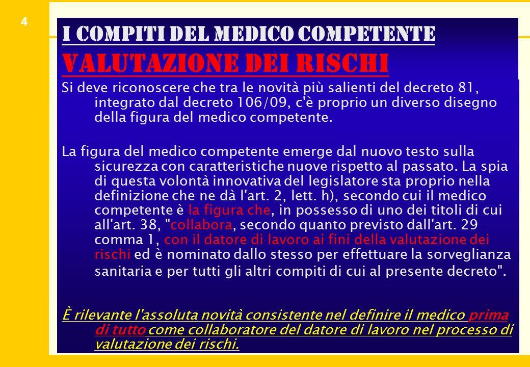 4 I compiti del medico competente valutazione dei rischi Si deve riconoscere che tra le novità più salienti del decreto 81, integrato dal decreto 106/