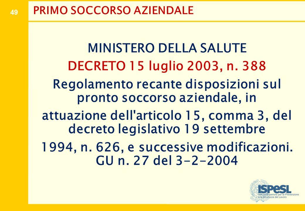 49 PRIMO SOCCORSO AZIENDALE MINISTERO DELLA SALUTE DECRETO 15 luglio 2003, n. 388 Regolamento recante disposizioni sul pronto soccorso aziendale, in a