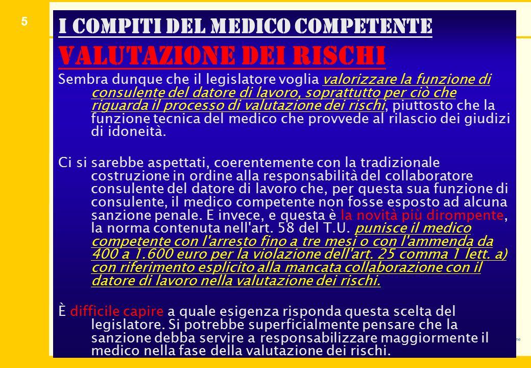 5 I compiti del medico competente valutazione dei rischi Sembra dunque che il legislatore voglia valorizzare la funzione di consulente del datore di l