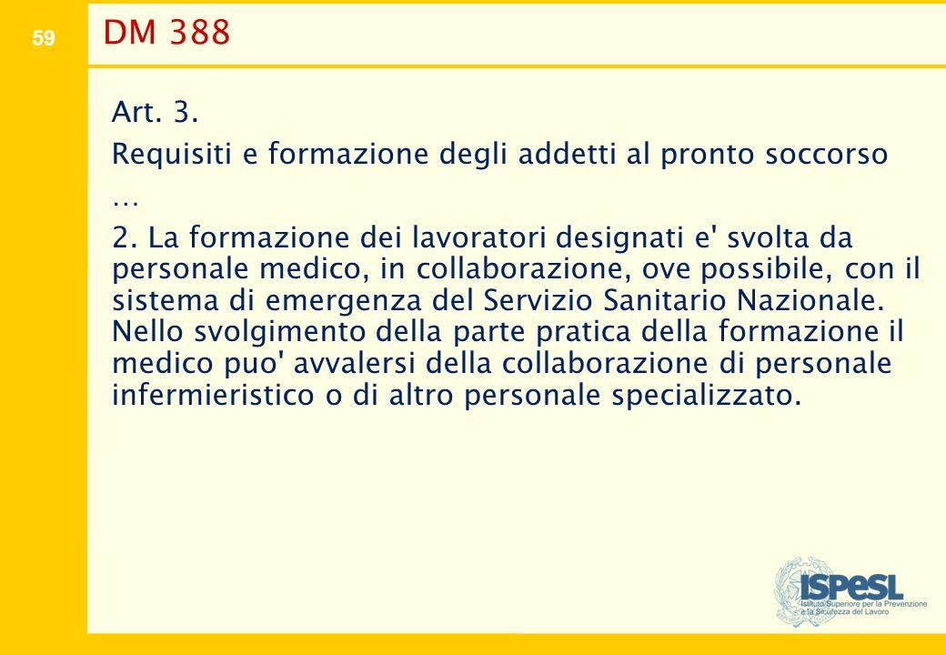 59 DM 388 Art. 3. Requisiti e formazione degli addetti al pronto soccorso … 2. La formazione dei lavoratori designati e' svolta da personale medico, i