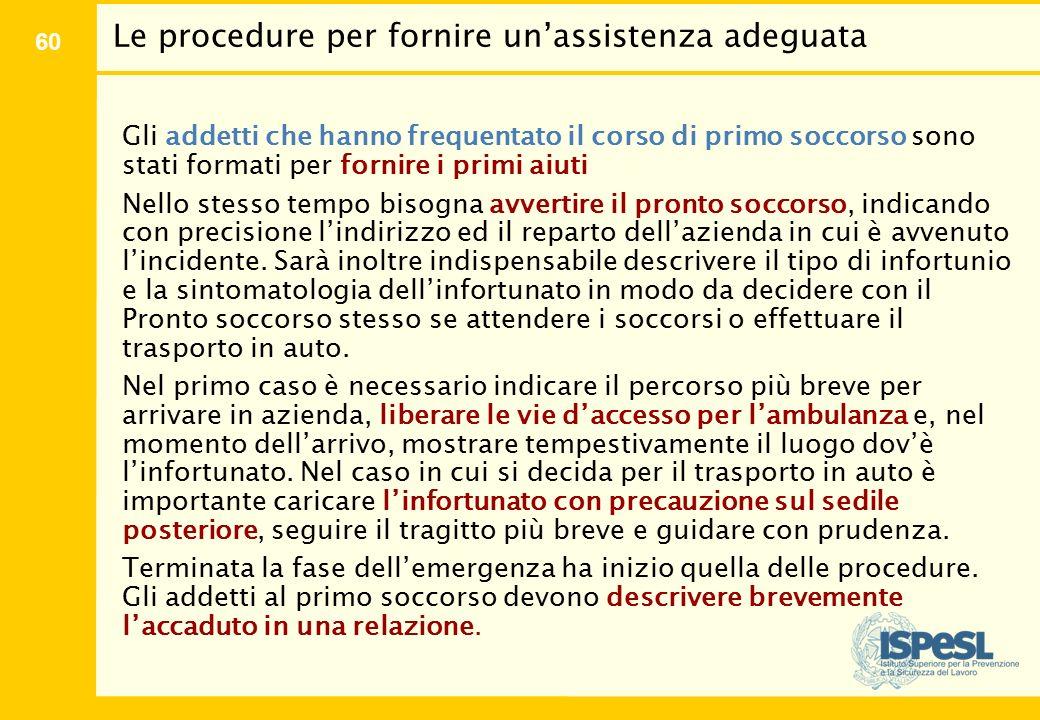 60 Le procedure per fornire un'assistenza adeguata Gli addetti che hanno frequentato il corso di primo soccorso sono stati formati per fornire i primi