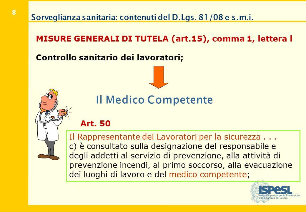 8 Sorveglianza sanitaria: contenuti del D.Lgs. 81/08 e s.m.i. MISURE GENERALI DI TUTELA (art.15), comma 1, lettera l Controllo sanitario dei lavorator
