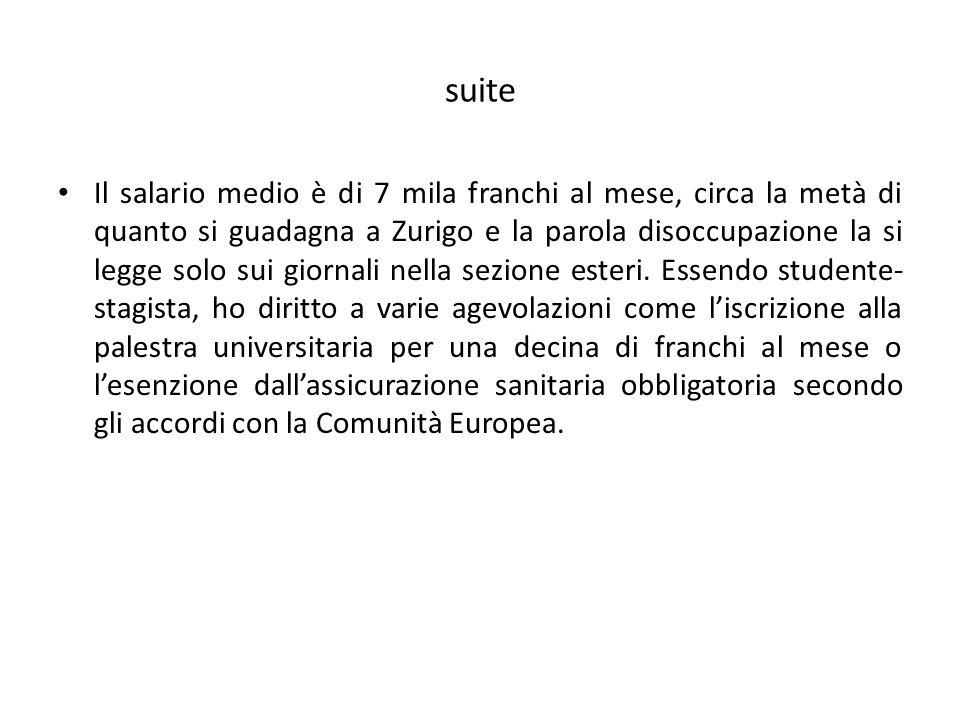 suite Il salario medio è di 7 mila franchi al mese, circa la metà di quanto si guadagna a Zurigo e la parola disoccupazione la si legge solo sui giornali nella sezione esteri.