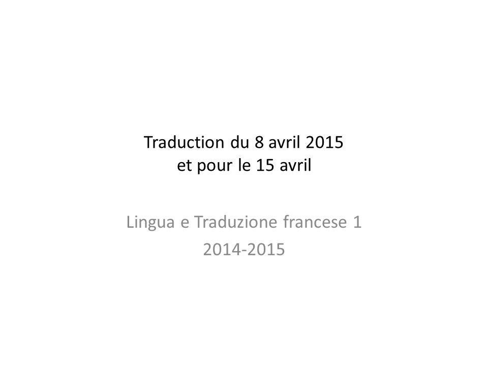 Traduction du 8 avril 2015 et pour le 15 avril Lingua e Traduzione francese 1 2014-2015