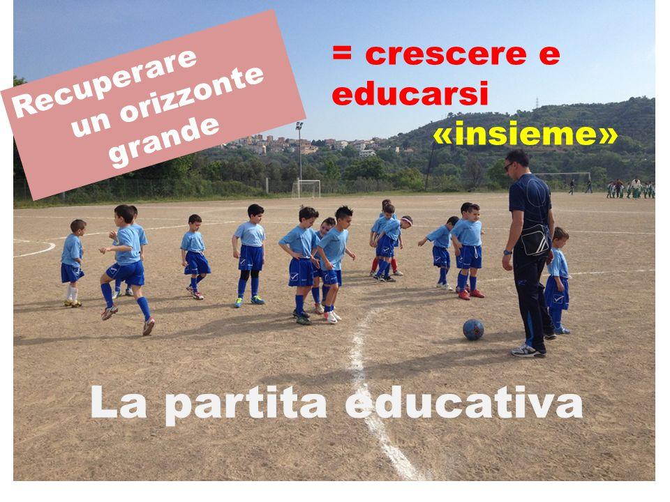 Recuperare un orizzonte grande La partita educativa = crescere e educarsi «insieme»