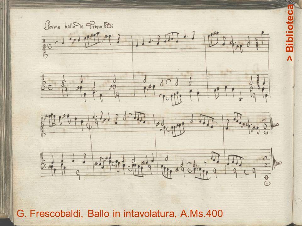 G. Frescobaldi, Ballo in intavolatura, A.Ms.400 > Biblioteca