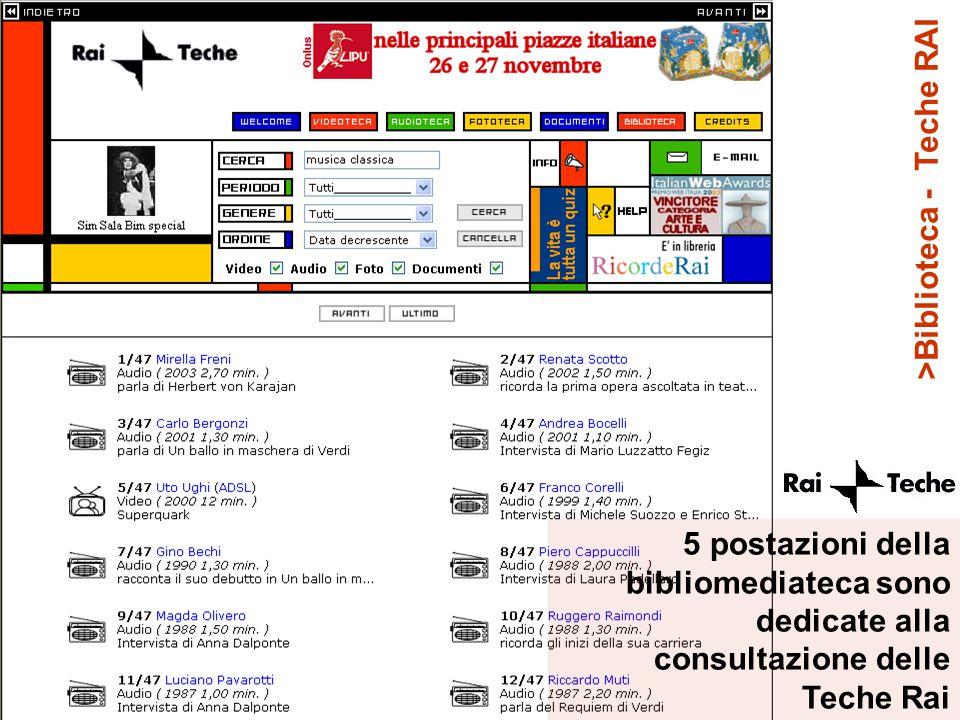 >Biblioteca - Teche RAI 5 postazioni della bibliomediateca sono dedicate alla consultazione delle Teche Rai