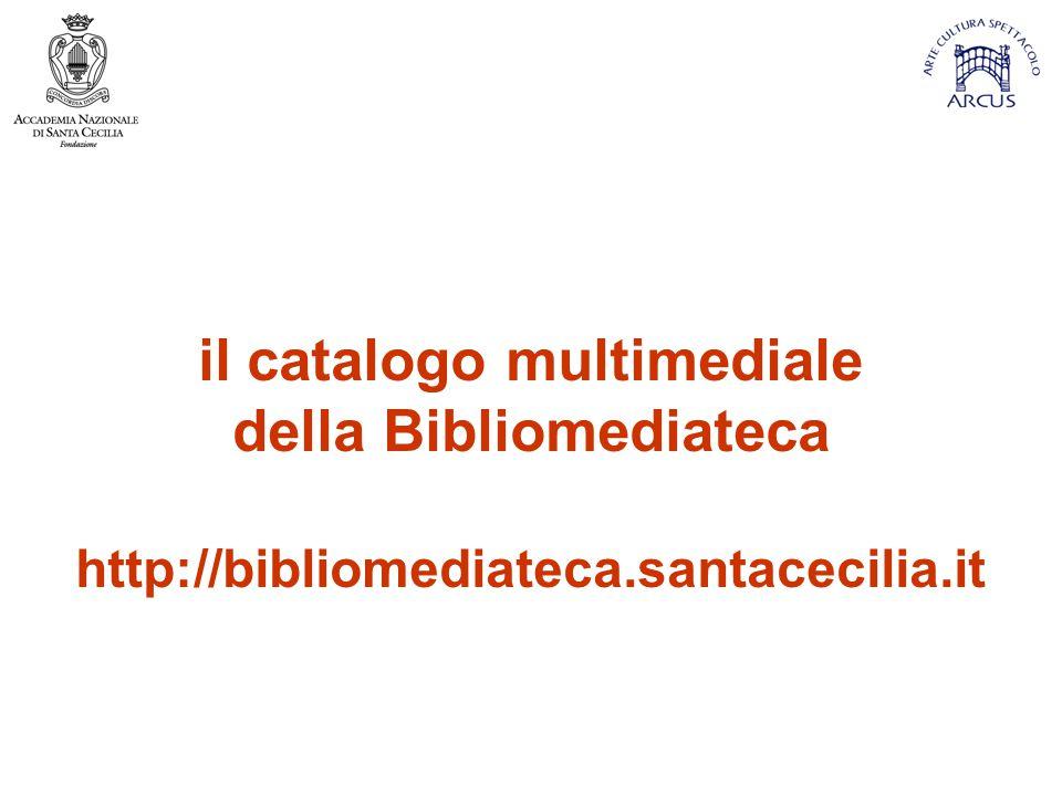 il catalogo multimediale della Bibliomediateca http://bibliomediateca.santacecilia.it