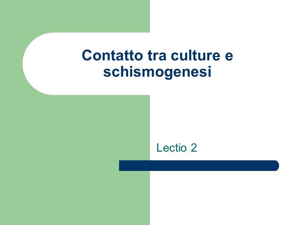 Contatto tra culture e schismogenesi Lectio 2