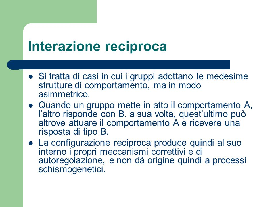 Interazione reciproca Si tratta di casi in cui i gruppi adottano le medesime strutture di comportamento, ma in modo asimmetrico. Quando un gruppo mett