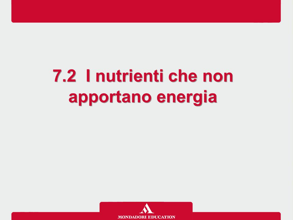 7.2 I nutrienti che non apportano energia