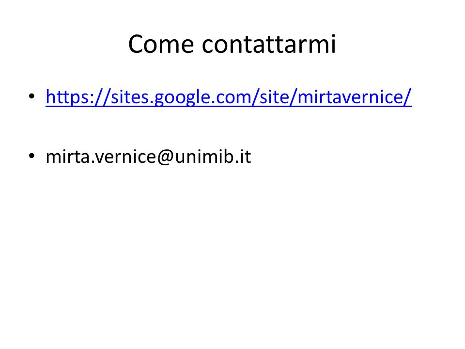 Come contattarmi https://sites.google.com/site/mirtavernice/ mirta.vernice@unimib.it