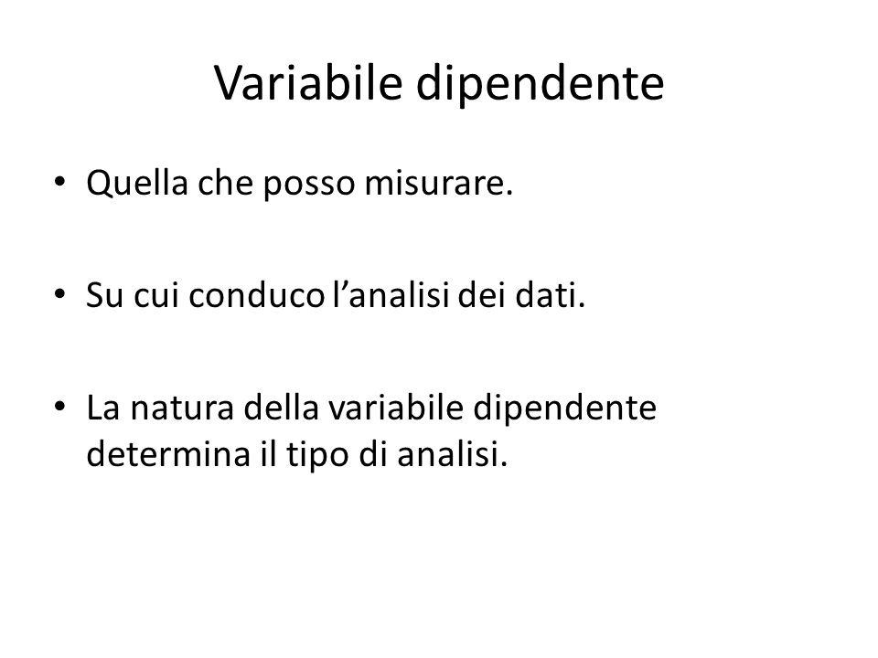 Variabile dipendente Variabile categorica – corretto/sbagliato – attivo/passivo – SVO/OVS Variabile continua – Tempo di lettura (Reading time) – RTs (Reaction time)