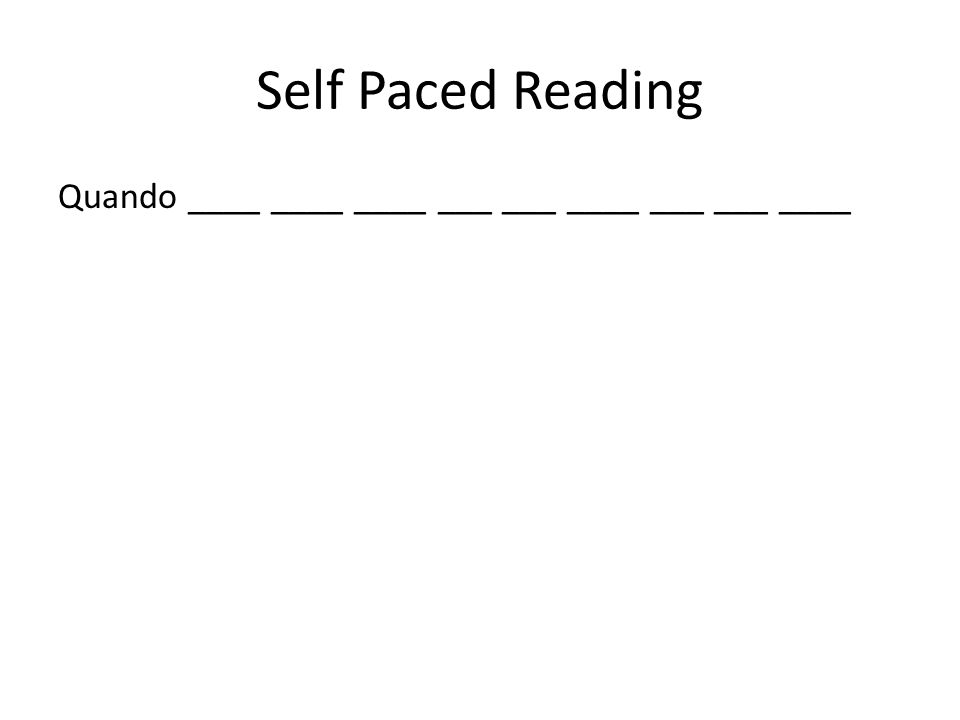 Self Paced Reading Quando ____ ____ ____ ___ ___ ____ ___ ___ ____