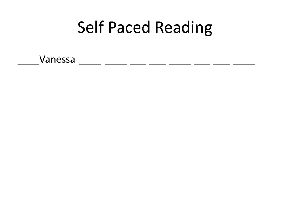 Self Paced Reading ____Vanessa ____ ____ ___ ___ ____ ___ ___ ____