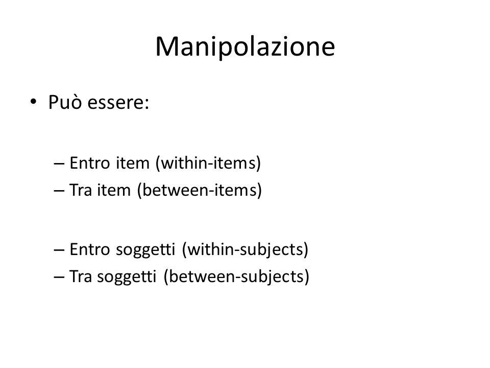 Between/within items Manipolazioni between- richiedono MOLTI partecipanti.