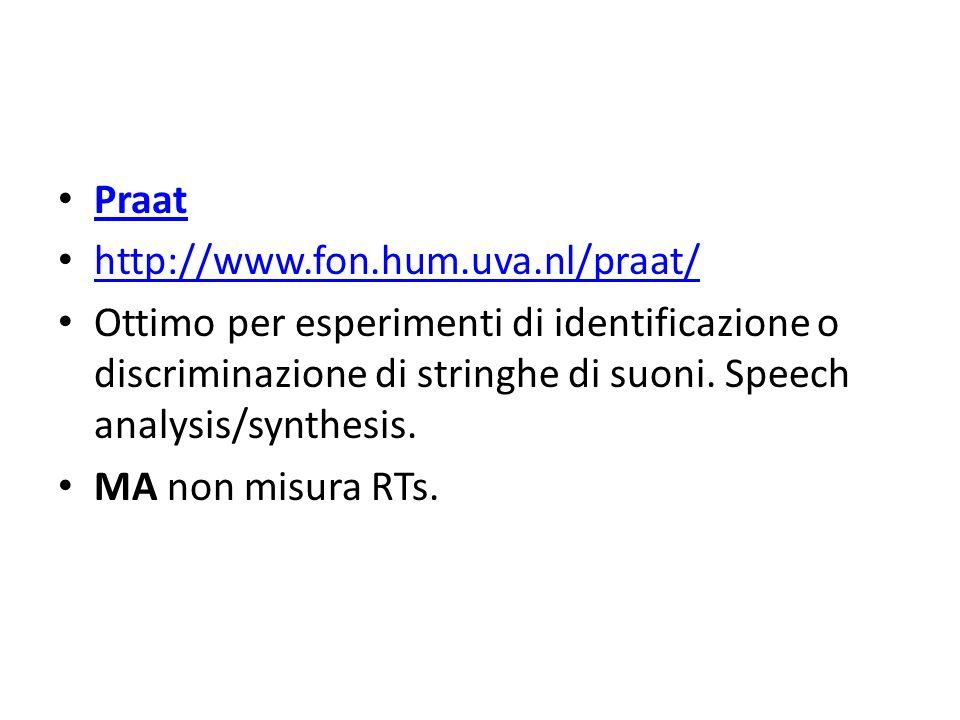 Praat http://www.fon.hum.uva.nl/praat/ Ottimo per esperimenti di identificazione o discriminazione di stringhe di suoni. Speech analysis/synthesis. MA