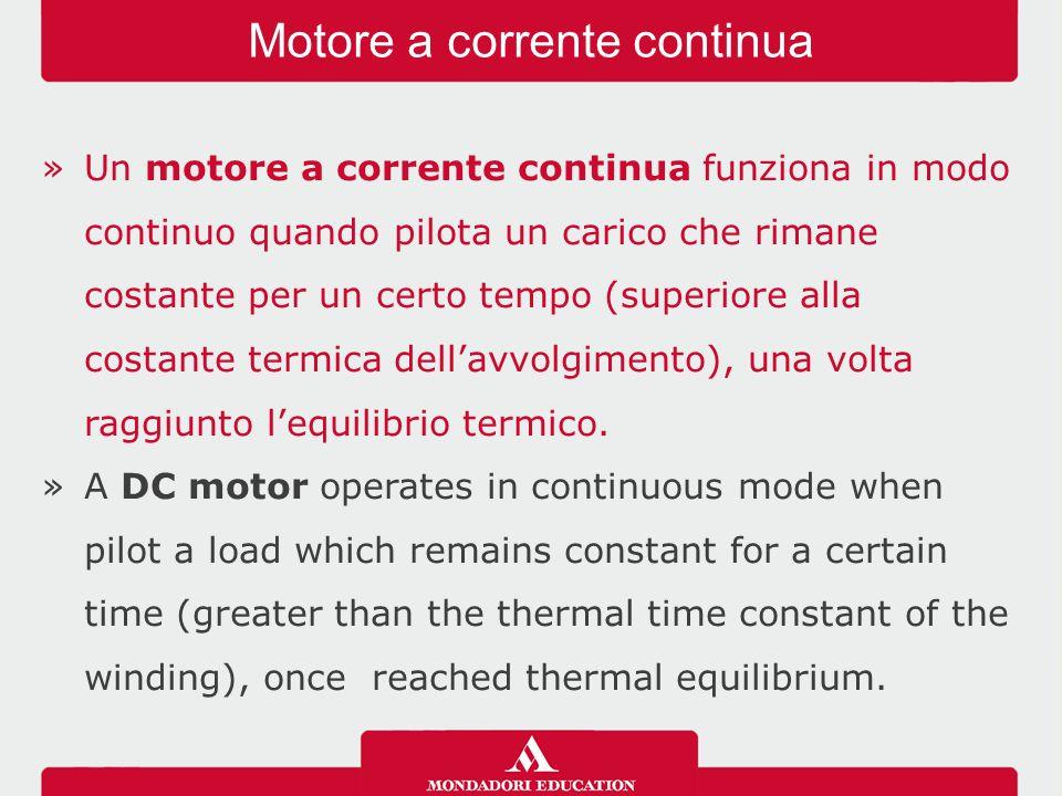 »Un motore a corrente continua funziona in modo continuo quando pilota un carico che rimane costante per un certo tempo (superiore alla costante termi