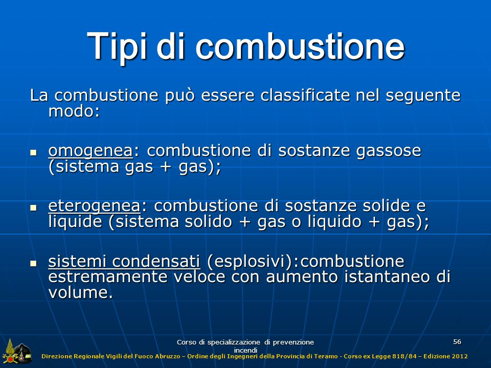 Direzione Regionale Vigili del Fuoco Abruzzo – Ordine degli Ingegneri della Provincia di Teramo - Corso ex Legge 818/84 – Edizione 2012 Corso di specializzazione di prevenzione incendi 57 Comburenti I comburenti sono quelle sostanze che contengono al loro interno Ossigeno o altri gas ossidabili durante la reazione chimica della combustione.
