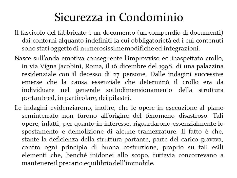 Sicurezza in Condominio Il fascicolo del fabbricato è un documento (un compendio di documenti) dai contorni alquanto indefiniti la cui obbligatorietà ed i cui contenuti sono stati oggetto di numerosissime modifiche ed integrazioni.