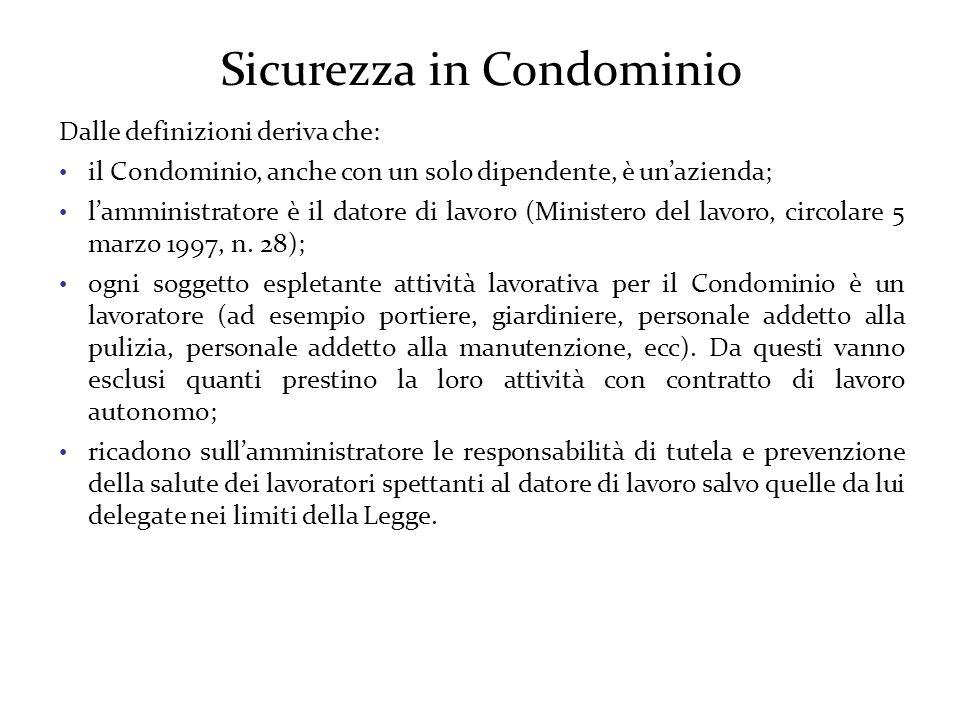 Sicurezza in Condominio Dalle definizioni deriva che: il Condominio, anche con un solo dipendente, è un'azienda; l'amministratore è il datore di lavoro (Ministero del lavoro, circolare 5 marzo 1997, n.