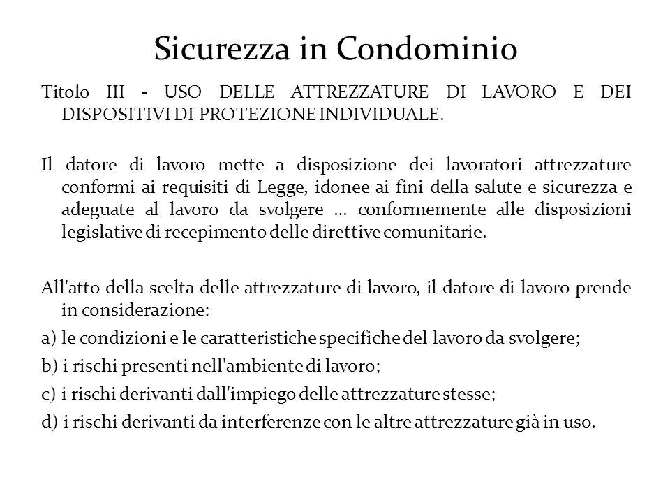 Sicurezza in Condominio Titolo III - USO DELLE ATTREZZATURE DI LAVORO E DEI DISPOSITIVI DI PROTEZIONE INDIVIDUALE.