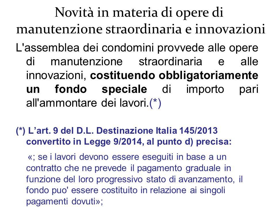 L assemblea dei condomini provvede alle opere di manutenzione straordinaria e alle innovazioni, costituendo obbligatoriamente un fondo speciale di importo pari all ammontare dei lavori.(*) (*) L'art.
