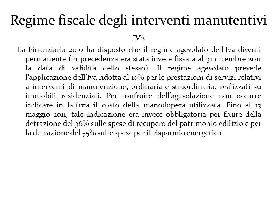 Regime fiscale degli interventi manutentivi IVA La Finanziaria 2010 ha disposto che il regime agevolato dell'Iva diventi permanente (in precedenza era stata invece fissata al 31 dicembre 2011 la data di validità dello stesso).
