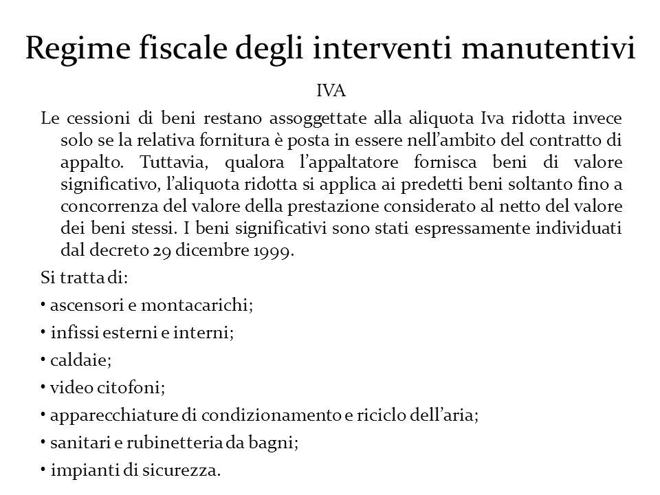 Regime fiscale degli interventi manutentivi IVA Le cessioni di beni restano assoggettate alla aliquota Iva ridotta invece solo se la relativa fornitura è posta in essere nell'ambito del contratto di appalto.