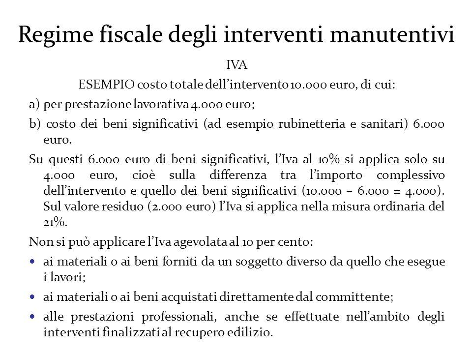 Regime fiscale degli interventi manutentivi IVA ESEMPIO costo totale dell'intervento 10.000 euro, di cui: a) per prestazione lavorativa 4.000 euro; b) costo dei beni significativi (ad esempio rubinetteria e sanitari) 6.000 euro.