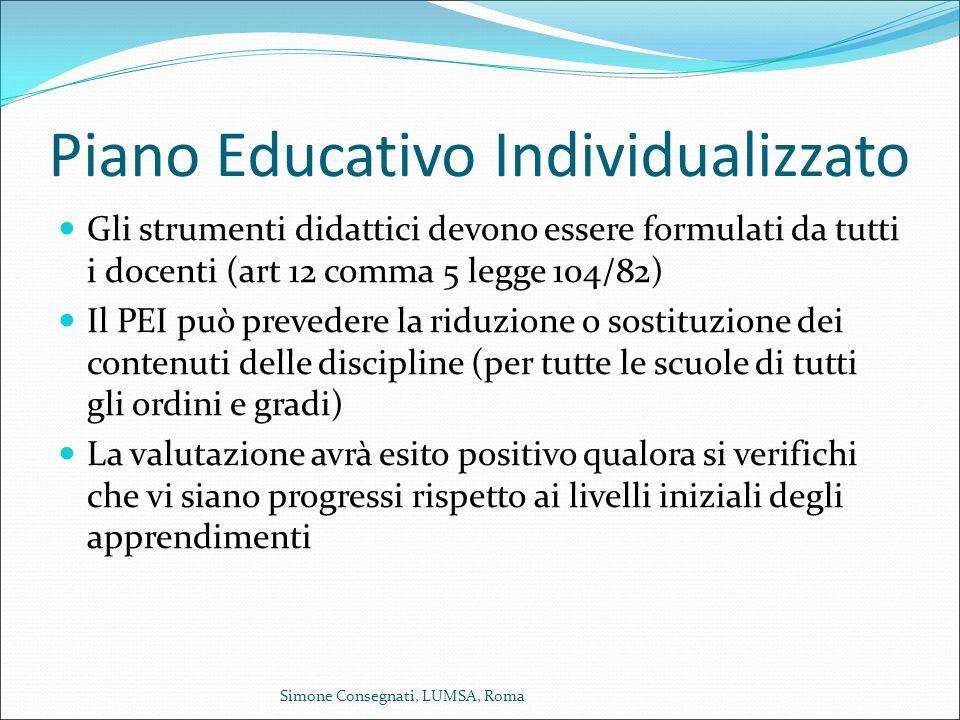 Piano Educativo Individualizzato Gli strumenti didattici devono essere formulati da tutti i docenti (art 12 comma 5 legge 104/82) Il PEI può prevedere