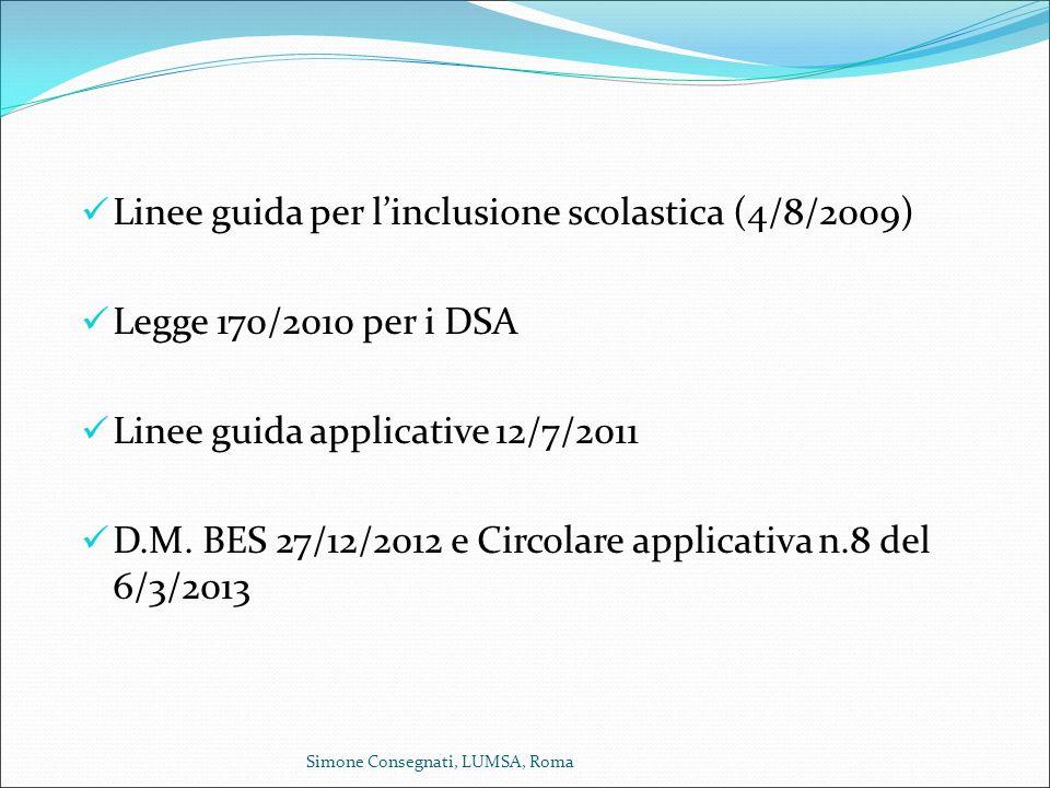 Principali riferimenti normativi (recenti): Linee guida per l'inclusione scolastica (4/8/2009) Legge 170/2010 per i DSA Linee guida applicative 12/7/2